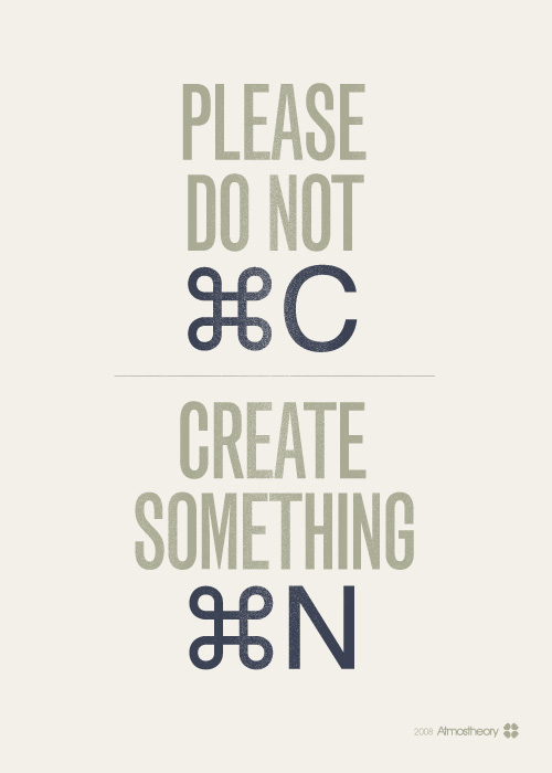 Please Do Not Copy, Create Something New